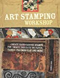 Art Stamping Workshop: Create Hand-Carved Stamps for Unique Projects on Paper, Fabric, Polymer Clay and More