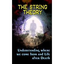The String Theory: Understanding Where We Come From And Life After Death