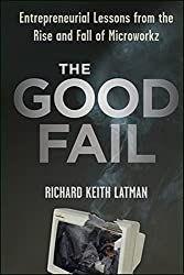 The Good Fail: Entrepreneurial Lessons from the Rise and Fall of Microworkz