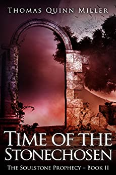 Time of the Stonechosen (The Soulstone Prophecy Book 2) by [Miller, Thomas Quinn]