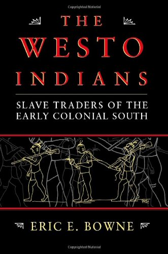 Free The Westo Indians: Slave Traders of the Early Colonial South