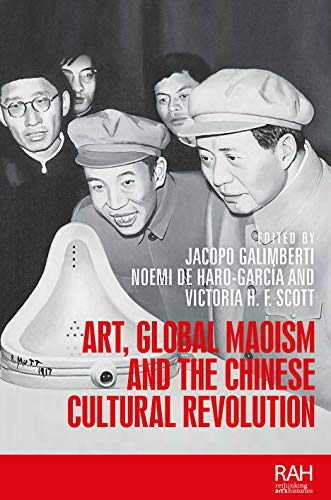 Art, Global Maoism and the Chinese Cultural Revolution (Rethinking Art's Histories)