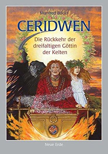 Ceridwen: Die Rückkehr der dreifaltigen Göttin der Kelten.