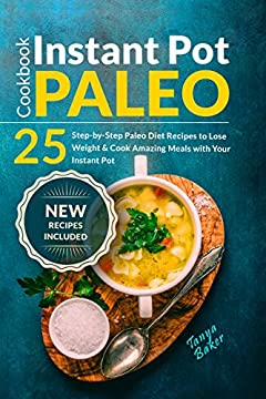 Instant Pot Paleo Cookbook: 25 Step-by-Step Paleo Diet Recipes to Lose Weight and Cook Amazing Meals with your Instant Pot