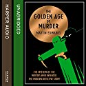 The Golden Age of Murder Audiobook by Martin Edwards Narrated by Leighton Pugh
