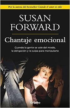 Book Chantaje Emocional: Cuando la Gente Se Vale del Miedo, la Obligacion y la Culpa Para Manipularte