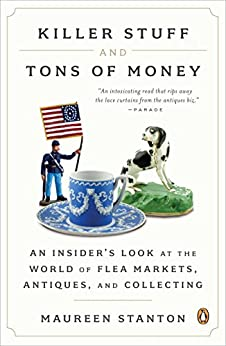 Killer Stuff and Tons of Money: Seeking History and Hidden Gems in Flea-Market America by [Stanton, Maureen]