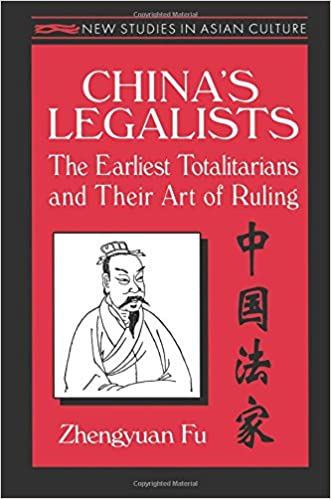 china-s-legalists-the-earliest-totalitarians-and-their-art-of-ruling