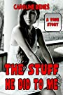 The Stuff He Did To Me - A True Story [Erotica XXX Straight Romance London Exhibitionist Heteroflexible Weird] by [Beneš, Caroline]