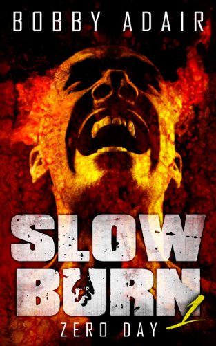 Slow Burn: Zero Day, Book 1 by [Adair, Bobby]