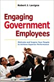 img - for Engaging Government Employees: Motivate and Inspire Your People to Achieve Superior Performance book / textbook / text book