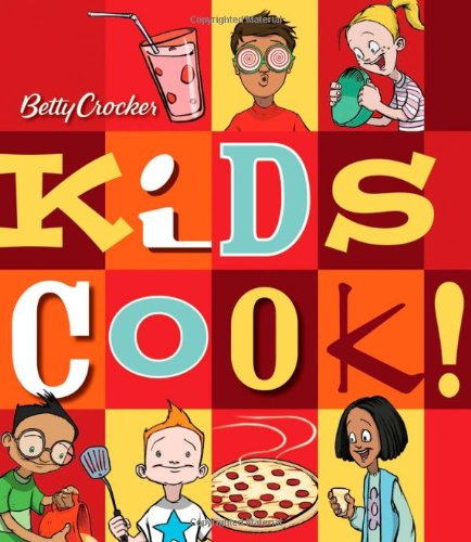 Betty Crocker Kids Cook! by Betty Crocker