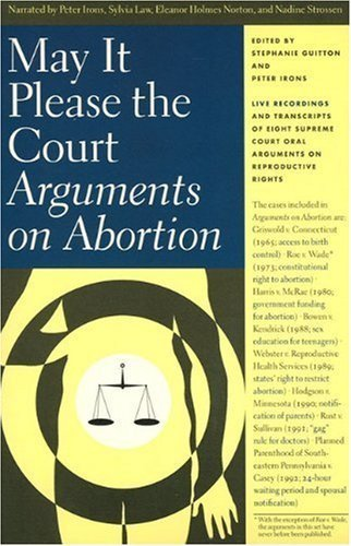 May It Please the Court: Arguments on Abortion (Best Supreme Court Oral Arguments)