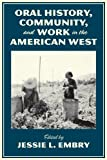 Oral History, Community, and Work in the American West, , 0816530173