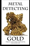 Metal Detecting Gold: A Beginner's Guide to