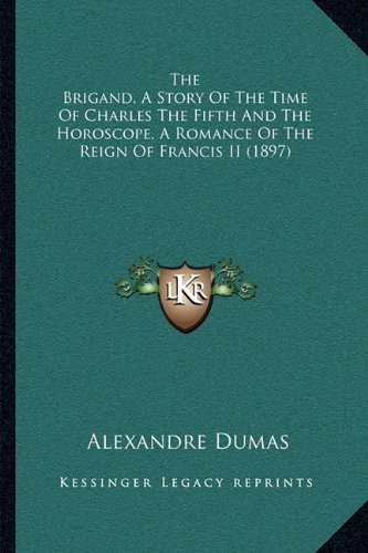 The Brigand, A Story Of The Time Of Charles The Fifth And The Horoscope, A Romance Of The Reign Of Francis II (1897) ebook