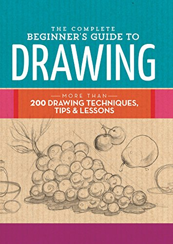The Complete Beginner's Guide to Drawing: More than 200 drawing techniques, tips & lessons (The Complete Book of .)