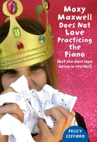 Moxy Maxwell Does Not Love Practicing the Piano: But She Does Love Being in Recitals pdf epub