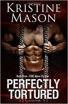 Book Perfectly Tortured: Book 3 C.O.R.E. Above the Law (C.O.R.E. Series) by Kristine Mason (2016-04-18)