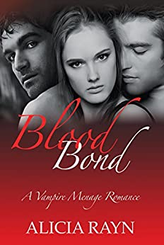 Blood Bond: A Vampire Menage Romance by [Rayn, Alicia]