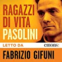 Ragazzi di vita Audiobook by Pier Paolo Pasolini Narrated by Fabrizio Gifuni