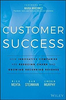 Customer Success: How Innovative Companies Are Reducing Churn and Growing Recurring Revenue por [Mehta, Nick, Steinman, Dan, Murphy, Lincoln]