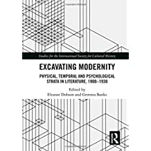 Excavating Modernity: Physical, Temporal and Psychological Strata in Literature, 1900-1930