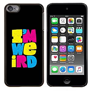 Yo soy raro Weirdo Diferente Texto Negro- Metal de aluminio y de plástico duro Caja del teléfono - Negro - iPod Touch 6