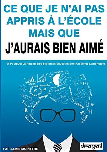 Ce que je n'ai pas appris à l'école mais que j'aurais bien aimé (French Edition)