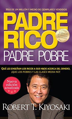 Padre rico. Padre pobre (Nueva edición actualizada).: Qué les enseñan los ricos a sus hijos acerca del dinero (Spanish Edition) (Mente De Rico)