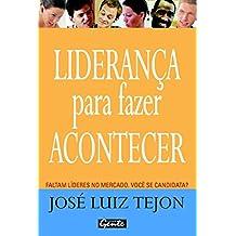 Liderança para fazer acontecer: Faltam líderes no mercado. Você se candidata? (Portuguese Edition)