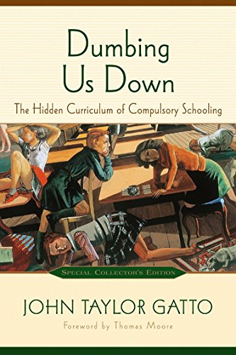 Dumbing Us Down: The Hidden Curriculum of Compulsory Schooling, 10th Anniversary Edition (Society For The Promotion Of Good Grammar)