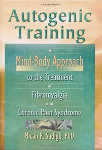 Autogenic Training: A Mind-Body Approach to the Treatment of Fibromyalgia and Chronic Pain Syndrome