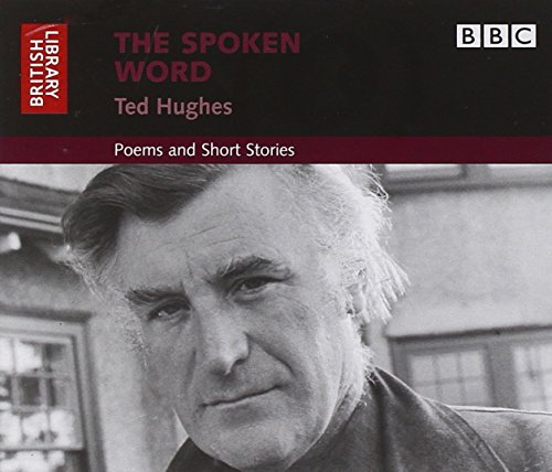The Spoken Word: Ted Hughes: Poems and Short Stories (British Library - British Library Sound Archive) by British Library