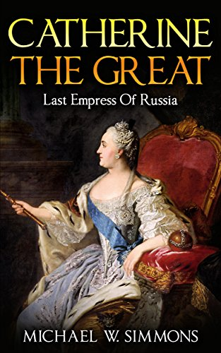 Catherine The Great: Last Empress Of Russia