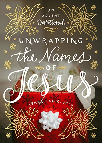 (Unwrapping the Names of Jesus: An Advent Devotional )