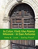 In Color, Visit the Alamo Mission - in San Antonio, Anna leon, 1494976447