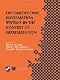 Organizational Information Systems in the Context of Globalization : IFIP TC8 and TC9 / WG8. 2 and WG9. 4 Working Conference on Information Systems Perspectives and Challenges in the Context of Globalization June 15-17, 2003, Athens, Greece, , 1475761090