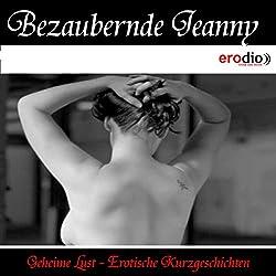 Bezaubernde Jeanny (Geheime Lust - Erotische Kurzgeschichten)