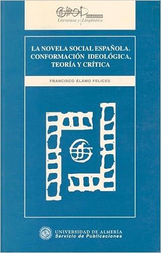 La novela social española. Conformación ideológica, teoría y crítica Literatura y Lingüística: Amazon.es: Álamo Felices, Francisco: Libros