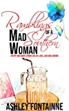 Ramblings of a Mad Southern Woman: A Collection of Short Stories and Poetry on Life, Love, Loss and Longing