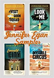 Jennifer Egan Sampler: Emerald City, The Invisible Circus, Look at Me & A Visit From the Goon Squad