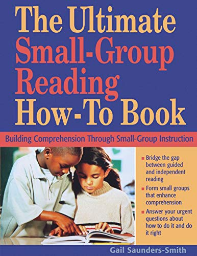 (The Ultimate Small-Group Reading How-To Book: Building Comprehension Through Small-Group Instruction)