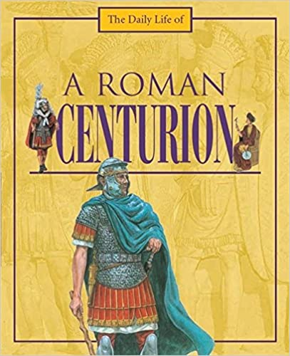 A Day In The Life Of: A Roman Centurion