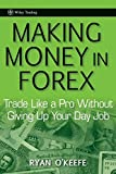 Making Money in Forex: Trade Like a Pro Without Giving Up Your Day Job (Wiley Trading)
