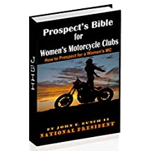 Prospect's Bible for Women's Motorcycle Clubs: How to Prospect for a Women's MC (Motorcycle Club Bible Book 2)
