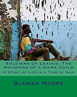 Soldiers of Leaves: The Whispers of a Dark Child by [Moore, Blamah]
