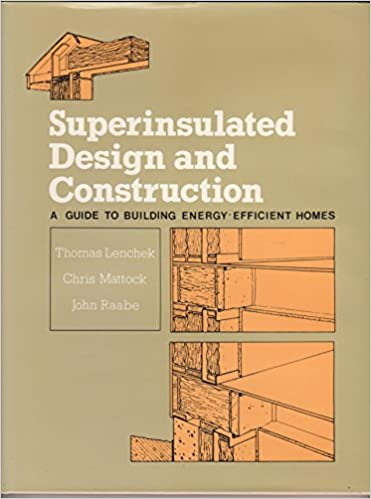 Superinsulated Design and Construction: A Guide for Building Energy-Efficient Homes