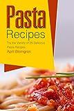 Pasta Recipes: Try the Variety of 25 Delicious Pasta Recipes