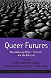 img - for Queer Futures: Reconsidering Ethics, Activism, and the Political (Queer Interventions) book / textbook / text book